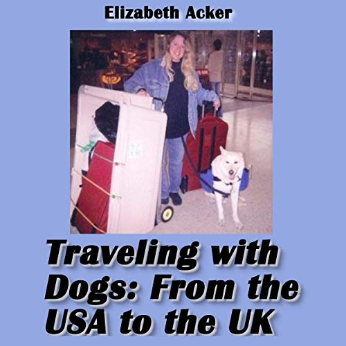 Traveling with Dogs: From the U.S.A to the U.K. cover art