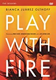 Play with Fire Video Study: Discovering Fierce Faith, Unquenchable Passion and a Life-Giving God