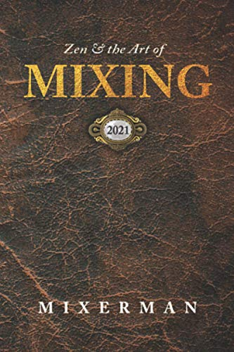 Zen and the Art of MIXING 2021