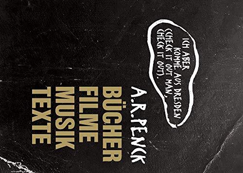 A.R. Penck: »Ich aber komme aus Dresden (check it out man, check it out).«: Bücher Filme Musik Texte