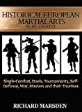 Historical European Martial Arts in Its Context: Single-Combat, Duels, Tournaments, Self-Defense, War, Masters and Their Treatises - Richard Marsden