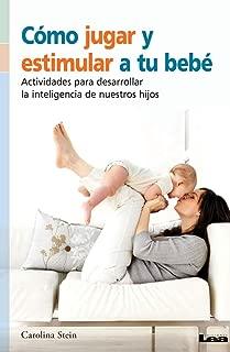 Cómo jugar y estimular a tu bebé: Actividades para desarrollar la inteligencia de nuestros hijos (Spanish Edition)