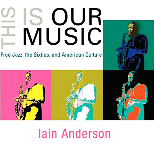 This Is Our Music: Free Jazz, the Sixties, and American Culture audiobook cover art