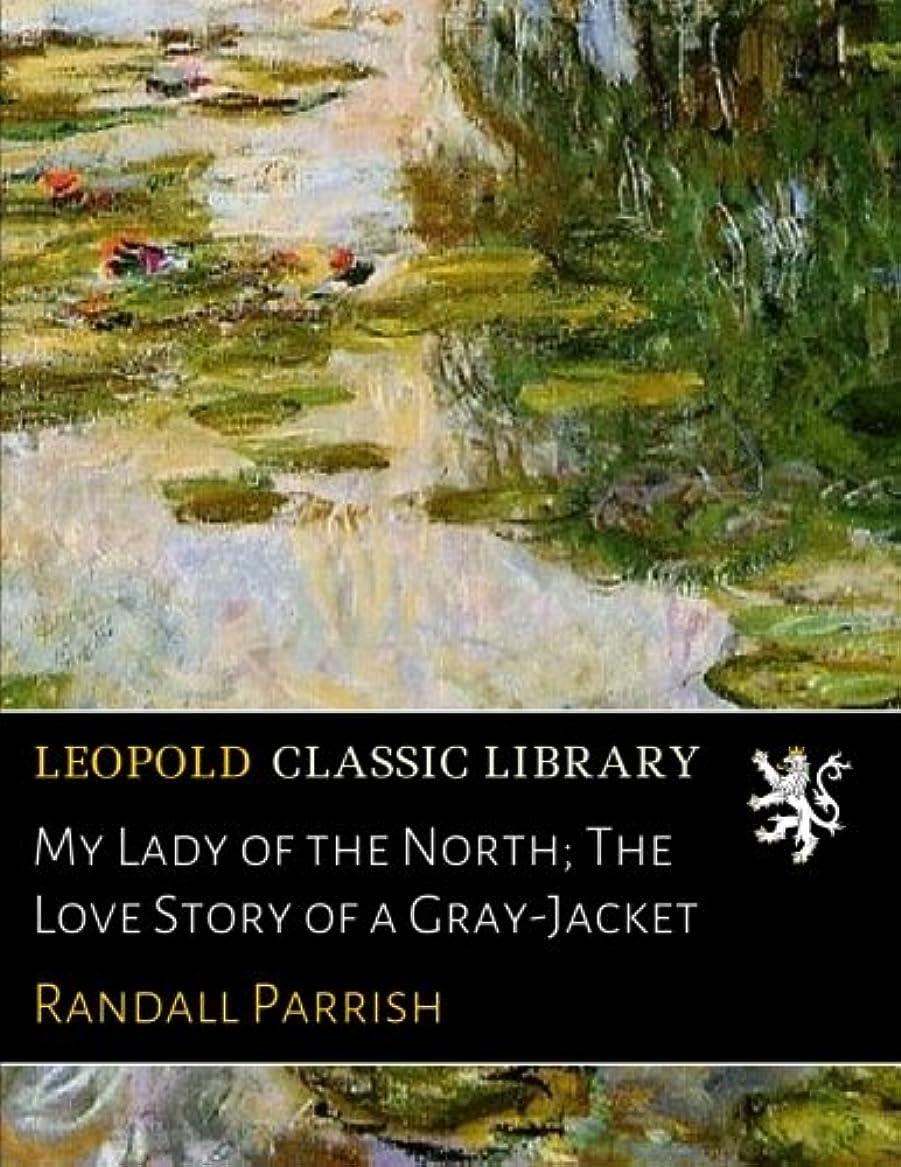ほのか大統領椅子My Lady of the North; The Love Story of a Gray-Jacket