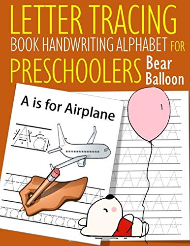 Letter Tracing Book Handwriting Alphabet for Preschoolers Bear Balloon: Letter Tracing Book Practice for Kids Ages 3+ Alphabet Writing Practice Handwriting Workbook Kindergarten toddler