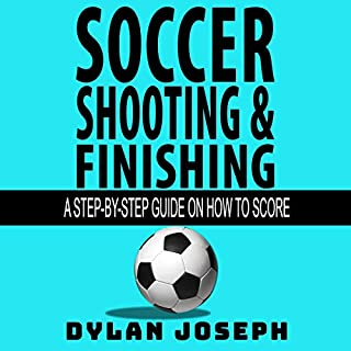 Soccer Shooting & Finishing: A Step-by-Step Guide on How to Score audiobook cover art