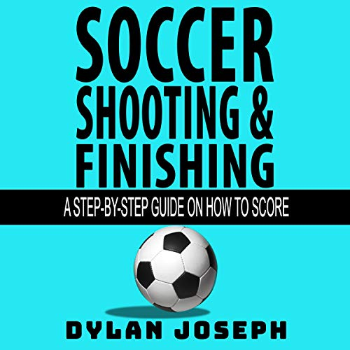 Soccer Shooting & Finishing: A Step-by-Step Guide on How to Score     Understand Soccer, Book 2              By:                                                                                                                                 Dylan Joseph                               Narrated by:                                                                                                                                 Dylan Joseph                      Length: 2 hrs and 16 mins     2 ratings     Overall 5.0