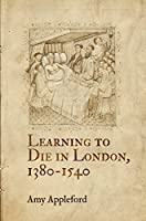 Learning to Die in London, 1380-1540 (The Middle Ages Series)