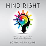 Mind Right: Change the Way You Think to Create a Life You Love