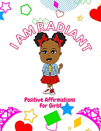 I AM RADIANT: Positive Affirmations For Girls! (English Edition)