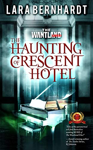 The Haunting of Crescent Hotel (The Wantland Files Book 2) by [Lara Bernhardt]