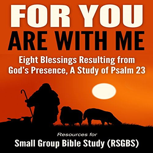 For You Are with Me     Eight Blessings Resulting from God's Presence - A Study of Psalm 23              By:                                                                                                                                 Resources for Small Group Bible Study (RSGBS)                               Narrated by:                                                                                                                                 Eric Boozer                      Length: 33 mins     28 ratings     Overall 4.9