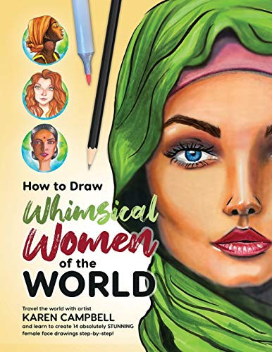 How to Draw Whimsical Women of the World: Travel the world with artist Karen Campbell and learn to create 14 absolutely STUNNING female face drawings step-by-step!