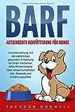 BARF – Artgerechte Rohfütterung für Hunde: Hundeerziehung mit der natürlichen gesunden Ernährung für Ihren Vierbeiner. Alles Wissenswerte über rohes Hundefutter inkl. Rezepte und Ernährungspläne