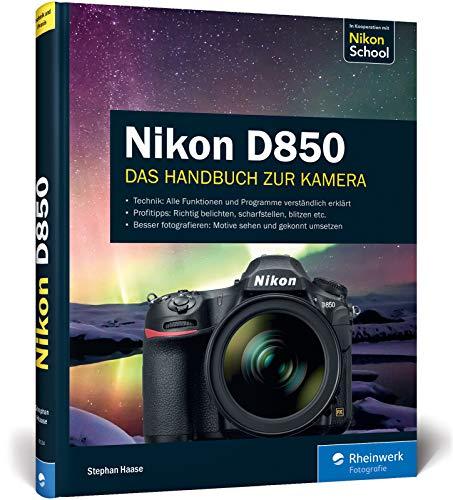 Nikon D850: 100% Praxiswissen und Expertentipps zu Ihrer Kamera
