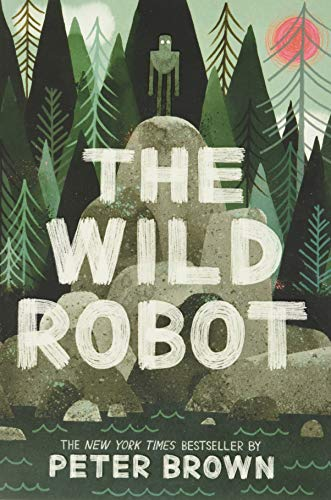 Compare Textbook Prices for The Wild Robot The Wild Robot, 1 Illustrated Edition ISBN 9780316382007 by Brown, Peter