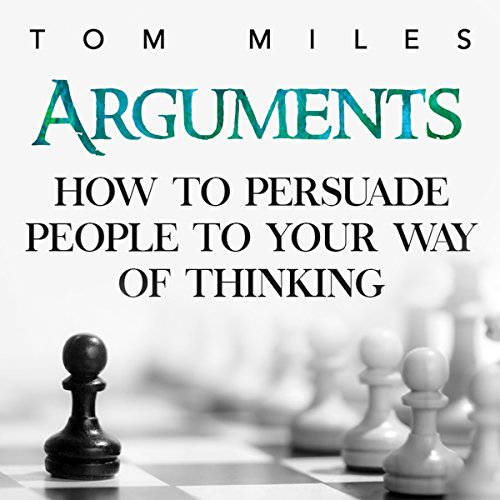 Arguments: How to Persuade Others to Your Way of Thinking audiobook cover art