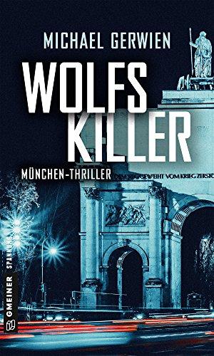 Wolfs Killer: Thriller (Thriller im GMEINER-Verlag) (Journalist Wolf Schneider)