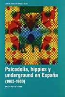 PSICODELIA HIPPIES Y UNDERGROUND EN ESPAÑA 1965-1980