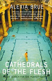 Cathedrals of the Flesh : In Search of the Perfect Bath