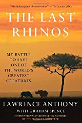 Image: The Last Rhinos: My Battle to Save One of the World's Greatest Creatures | Hardcover: 336 pages | by Lawrence Anthony (Author), Graham Spence (Author). Publisher: Thomas Dunne Books (July 3, 2012)