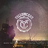Songtexte von Yellowcard - When You're Through Thinking, Say Yes