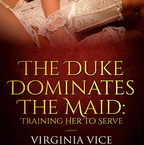 The Duke Dominates the Maid     Training Her to Serve              By:                                                                                                                                 Virginia Vice                               Narrated by:                                                                                                                                 Candace Young                      Length: 30 mins     Not rated yet     Overall 0.0