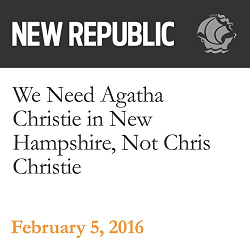 We Need Agatha Christie in New Hampshire, Not Chris Christie audiobook cover art