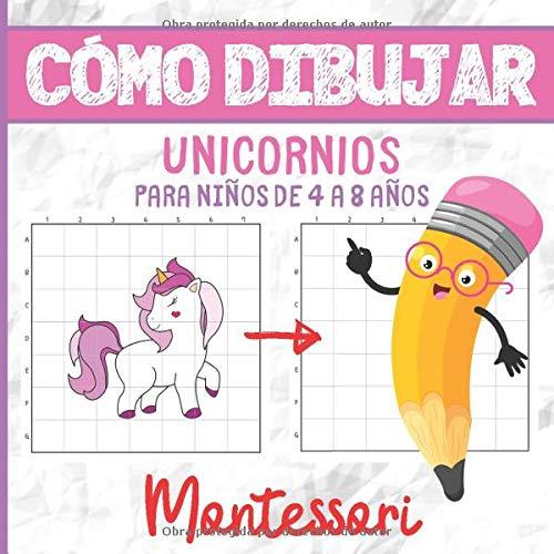 CÓMO DIBUJAR UNICORNIOS PARA NIÑOS DE 4 A 8 AÑOS: Libro de Actividades Montessori - 4-8 años - Aprender a Dibujar - Más de 30 Ilustraciones - El ... Mejorar la Concentración y la Observación