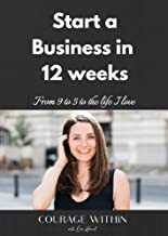 Start a Business in 12 Weeks: From 9 to 5 to the life I love
