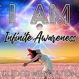 I Am Infinite Awareness Guided Meditation