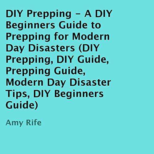 DIY Prepping: A DIY Beginners Guide to Prepping for Modern Day Disasters audiobook cover art