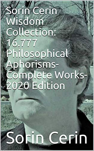 Sorin Cerin Wisdom Collection: 16.777 Philosophical Aphorisms- Complete Works- 2020 Edition (English Edition)
