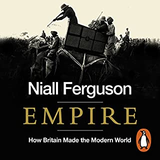 Empire     How Britain Made the Modern World              Written by:                                                                                                                                 Niall Ferguson                               Narrated by:                                                                                                                                 Jonathan Keeble                      Length: 16 hrs and 11 mins     31 ratings     Overall 4.7