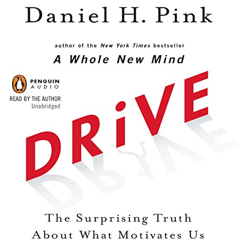 Drive     The Surprising Truth About What Motivates Us              Written by:                                                                                                                                 Daniel H. Pink                               Narrated by:                                                                                                                                 Daniel H. Pink                      Length: 5 hrs and 53 mins     66 ratings     Overall 4.5