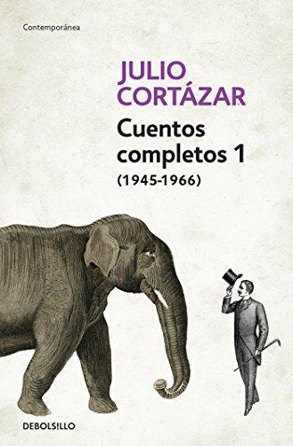 Cuentos Completos 1 (1945-1966). Julio Cortázar / Complete Short Stories, Book 1, (1945-1966) Julio Cortazar (CONTEMPORANEA)