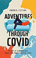 Adventures Through COVID: The Art of Subconcious Travel in a Transcendental State