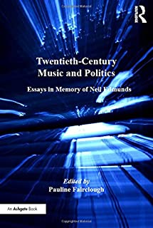 Twentieth-Century Music and Politics: Essays in Memory of Neil Edmunds