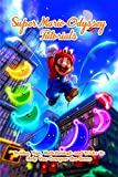 Super Mario Odyssey Tutorials: Guides, Tips, Walkthrough and Tricks To Help You Conquer the Game: Super Mario Odyssey Guideline
