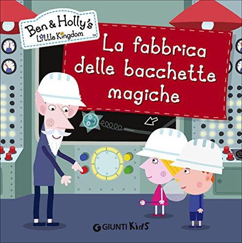 La fabbrica delle bacchette magiche. Ben & Holly's Little Kingdom