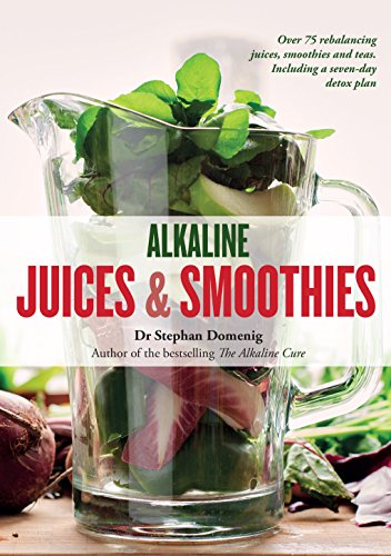 Alkaline Juices & Smoothies: Over 75 rebalancing juices and a 7-day cleanse to boost your energy and restore your glow (English Edition)