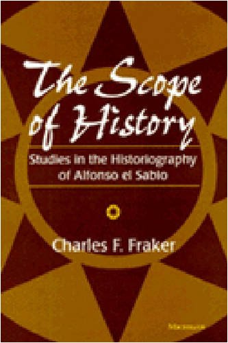 The Scope of History: Studies in the Historiography of Alfonso el Sabio
