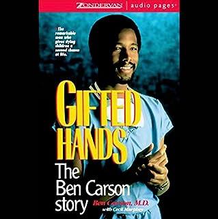 Gifted Hands                   De :                                                                                                                                 Ben Carson M.D.,                                                                                        Cecil Murphey                               Lu par :                                                                                                                                 Ben Carson M.D.                      Durée : 1 h et 58 min     Pas de notations     Global 0,0