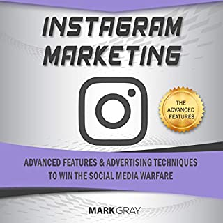 Instagram Marketing     Advanced Features and Advertising Techniques to Win the Social Media Warfare              By:                                                                                                                                 Mark Gray                               Narrated by:                                                                                                                                 Timothy Brandolino                      Length: 1 hr and 17 mins     25 ratings     Overall 5.0
