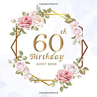 60th Birthday Guest Book: Beautiful Flowers Leaves | Keepsake Memory Book and Gift Log | Message Anniversary | Guest Write in & Well Wishes | ... Friend and Family (60 Year Happy Birthday)