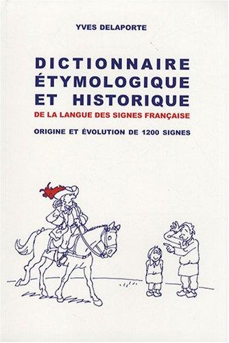 Dictionnaire étymologique et historique de la langue des signes française: Origine et évolution de 1200 signes