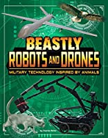 Beastly Robots and Drones: Military Technology Inspired by Animals (Beasts and the Battlefield)