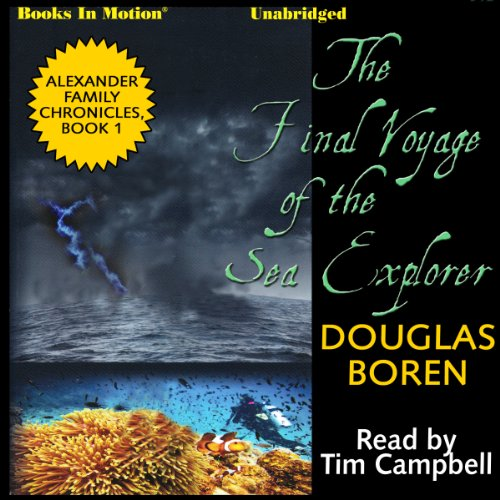 The Final Voyage of the Sea     Alexander Family Chronicles, Book 1              By:                                                                                                                                 Douglas Boren                               Narrated by:                                                                                                                                 Tim Campbell                      Length: 3 hrs and 34 mins     Not rated yet     Overall 0.0