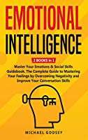 Emotional Intelligence: 2 BOOKS in 1 - Master Your Emotions and Social Skills Guidebook. The Complete Guide to Mastering Your Feelings by Overcoming Negativity and Improve Your Conversation Skills