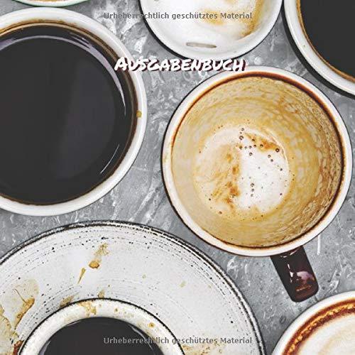 Ausgabenbuch: Schreiben Sie alle Ihre Ausgaben in diesen Ausgaben-Tracker im Taschenformat, um auf einfache Weise Ihre Finanzen im Auge zu behalten, ... zu reduzieren (Deckel Kaffeetassen, Band 1)